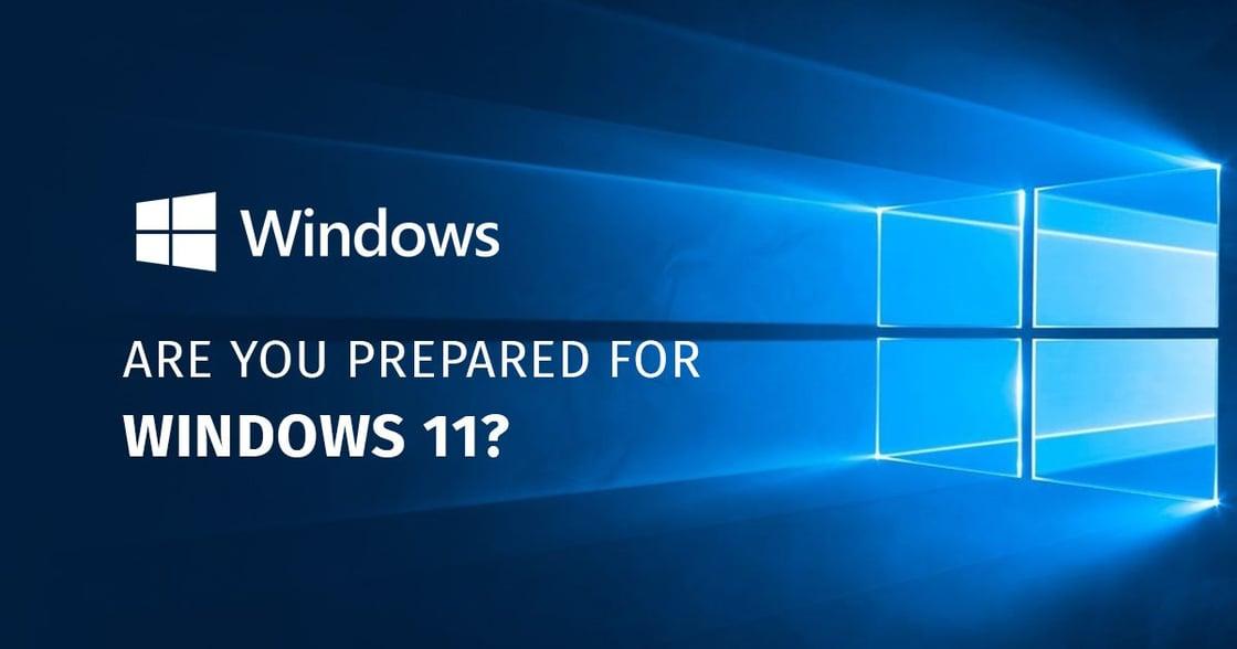 Are you prepared for Windows 11?